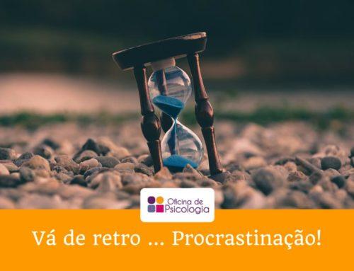 Vá de retro … Procrastinação!