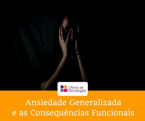 Ansiedade Generalizada e as Consequências Funcionais