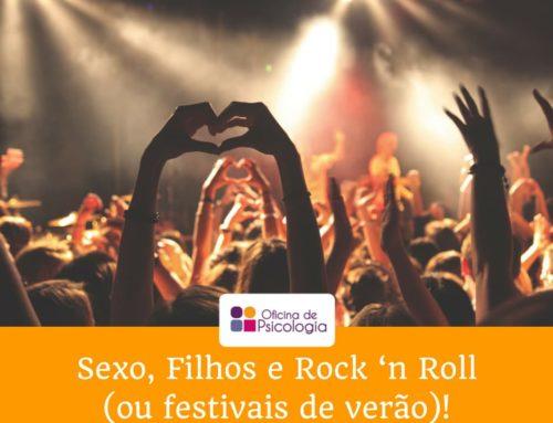 Sexo, Filhos e Rock 'n Roll (ou festivais de verão)!