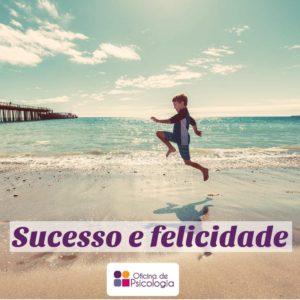 Sucesso e felicidade