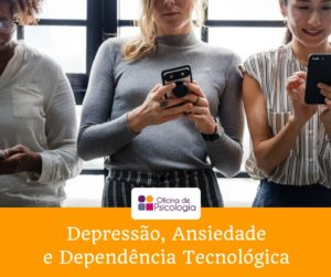 Depressão, Ansiedade e Dependência Tecnológica