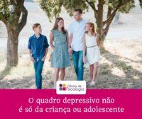 O quadro depressivo nao e so da crianca ou adolescente