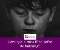 Sera que o meu filho sofre de bullying