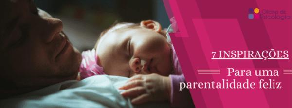 7 inspirações para uma parentalidade feliz