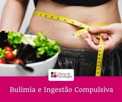 Bulimia e Ingestão compulsiva