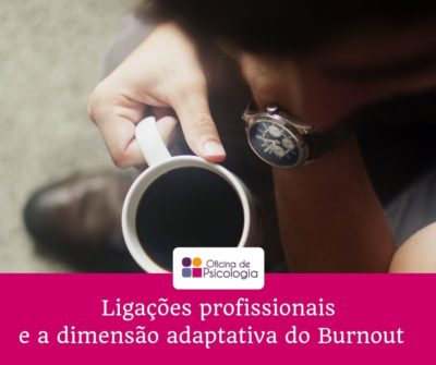 Ligações profissionais e a dimensão adaptativa do Burnout