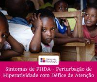 Sintomas de PHDA - Perturbação de Hiperatividade com Défice de Atenção