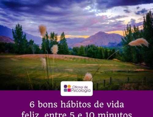 6 bons hábitos de vida feliz entre 5 a 10 minutos por dia