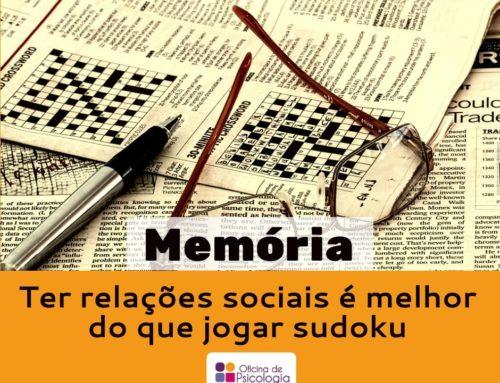 Memória – ter relações sociais é melhor que jogar sudoku