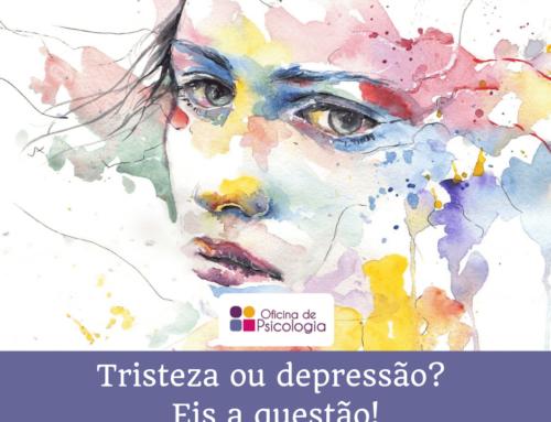Tristeza ou depressão? Eis a questão!