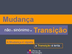 Mudança não é transição