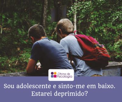 Sou adolescente, estarei deprimido?