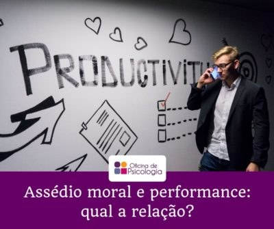 Assédio moral e performance: qual a relação?
