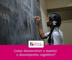 Como desenvolver e manter o desempenho cognitivo?