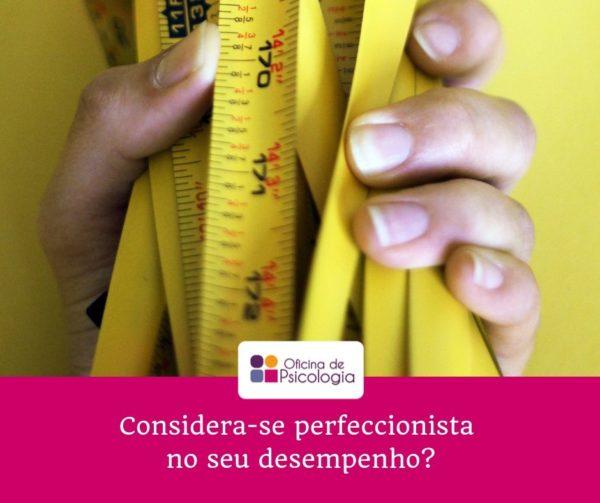 Considera-se perfeccionista no seu desempenho?