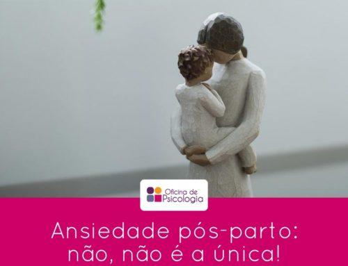 Ansiedade pós-parto: não, não é a única!