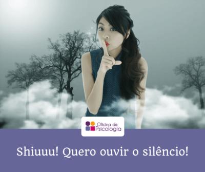 Shiuuu, quero ouvir o silêncio