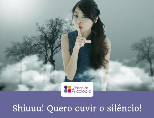 Shiuuu! Quero ouvir o silêncio!