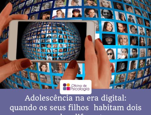A Adolescência na era digital – quando os seus filhos habitam dois mundos diferentes…
