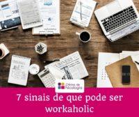 Workaholi_7 sinais