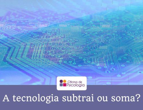 A tecnologia subtrai ou soma?