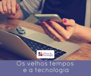 Os velhos tempos e a tecnologia