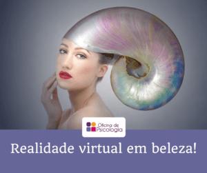 realidade virtual em beleza!