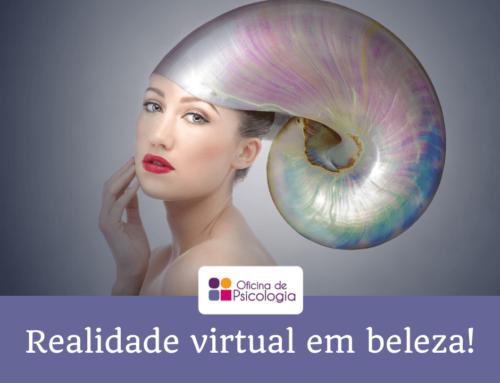 A realidade virtual em beleza!