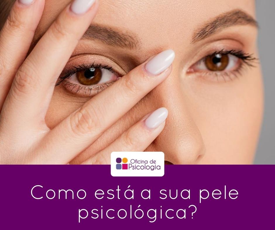Como está a sua pele psicológica?