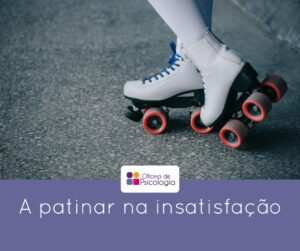 A patinar na insatisfação