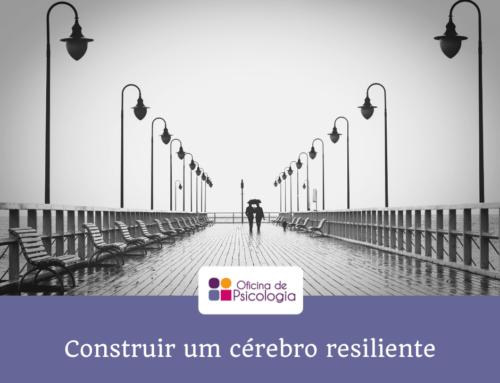 Quer construir um cérebro resiliente?