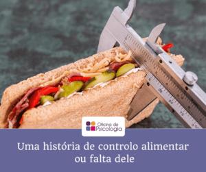 Uma história de controlo alimentar ou da falta dele